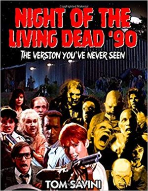 Night of the Living Dead '90: The Version You've Never Seen by Tom Savini