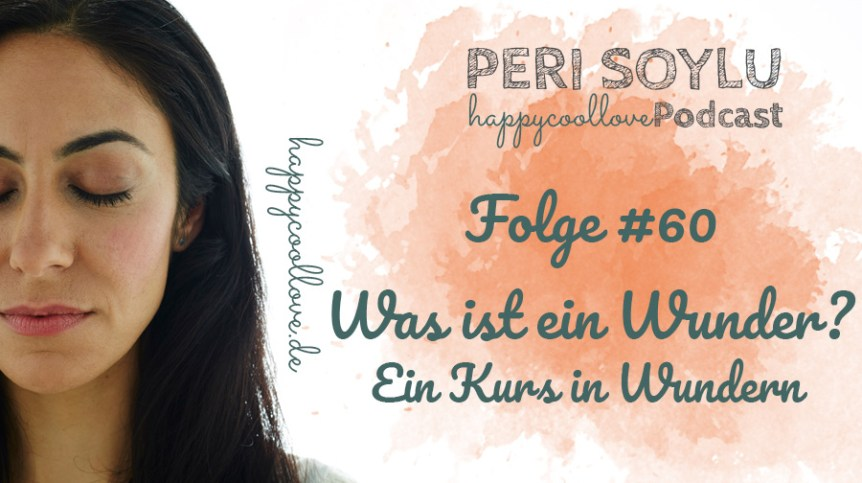ein wunder, wunder, Ein Kurs in Wundern, happycoollove-Shop Podcast