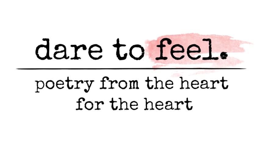 feel, feelings, dare to feel, happycoollove, poetry for the heart