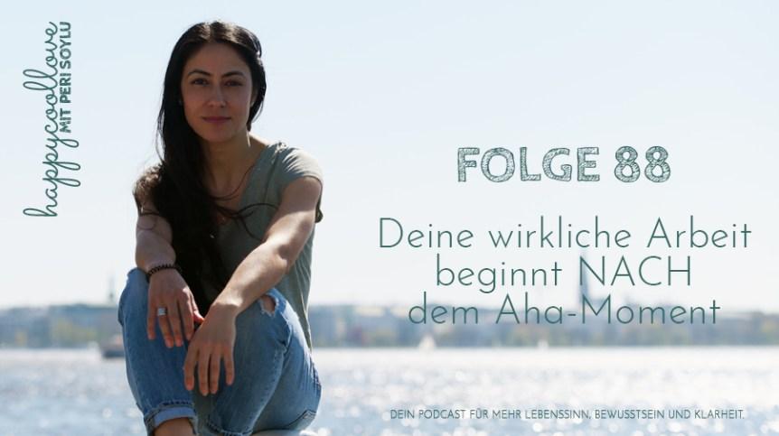 Aha-Moment, Heilung, happycoollove Podcast, Peri Soylu, Life Coaching