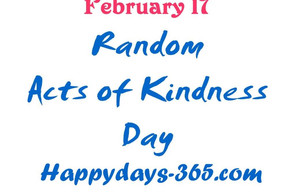 National Random Acts of Kindness Day – February 17, 2020