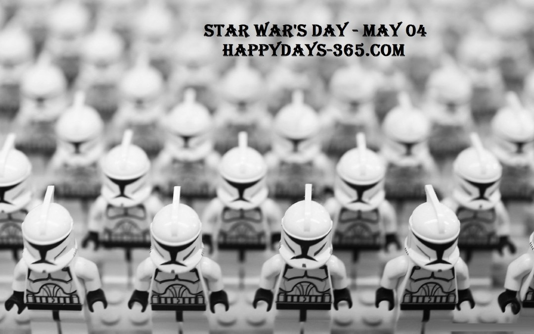 Happy Star Wars Day – May 4, 2020