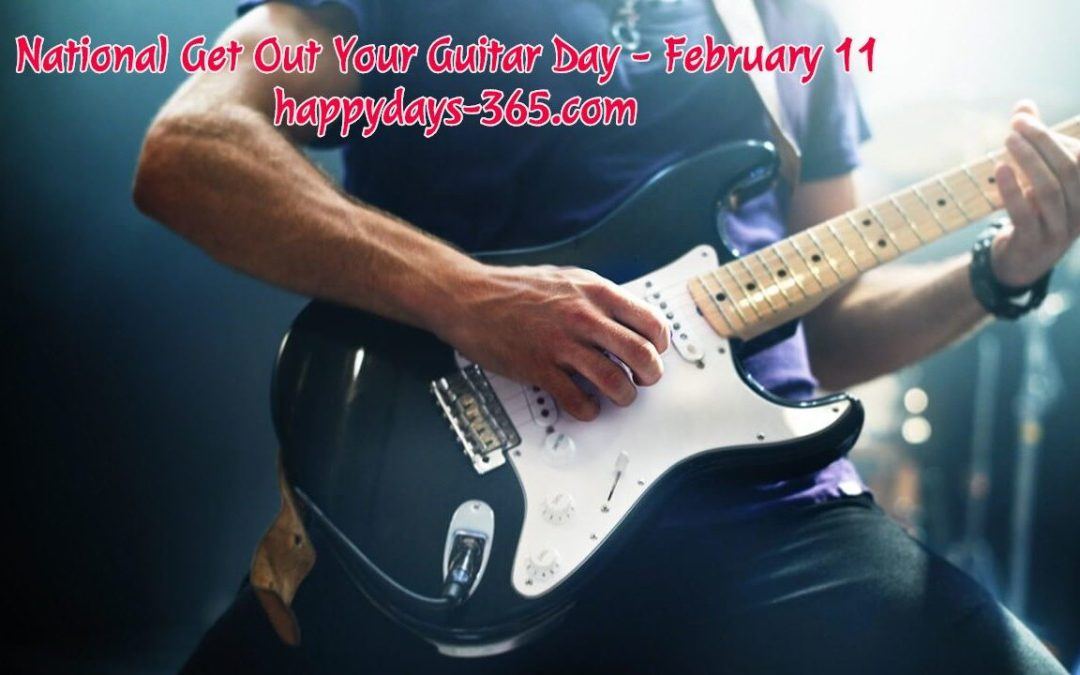 National Get Out Your Guitar Day – February 11, 2020