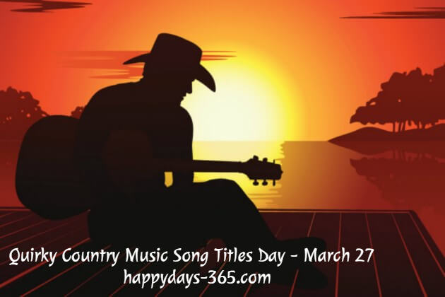 Quirky Country Music Song Titles Day – March 27, 2020