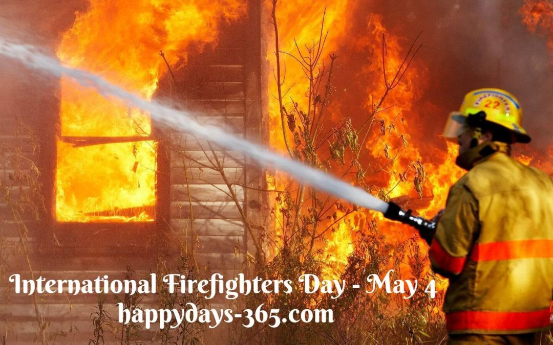 International Firefighters Day – May 4, 2020