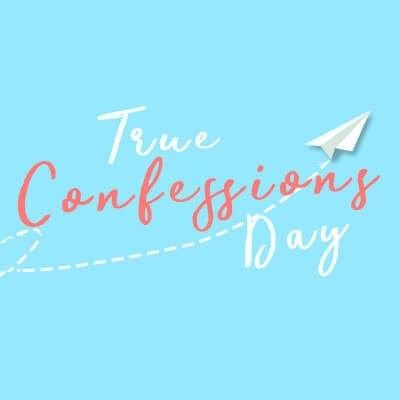 True Confessions Day – March 15, 2021