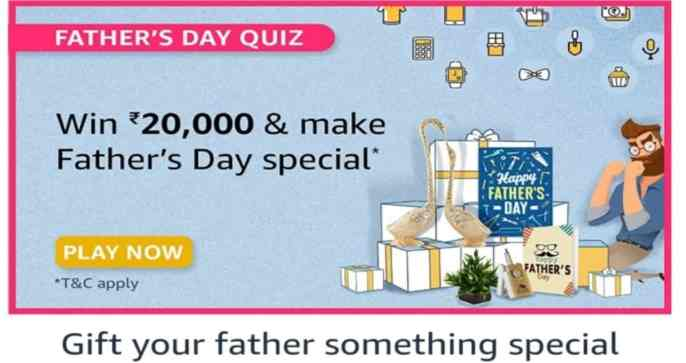 Amazon Fathers Day Quiz Answers Win 20000