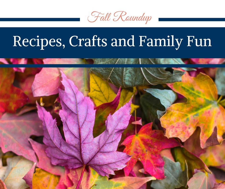 Fall Roundup of Recipes, Crafts and Family Fun
