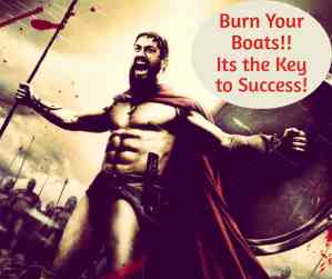 Burn your Boats The Key To Success