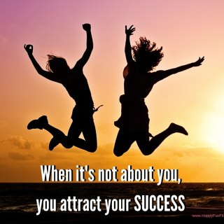 When its not about you you attract your success