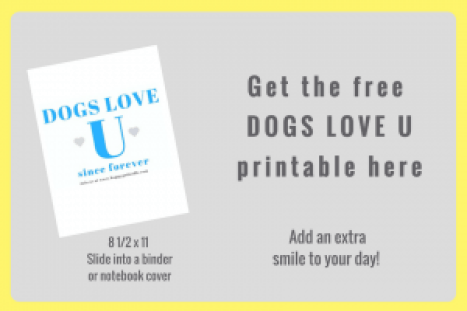 Get the free DOGS LOVE U printable here and add an extra smile to your day. printable is sized to fit in a binder or notebook and says dogs love u since forever