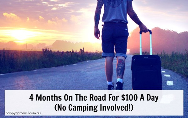 Happy Go Travel - 4 Months On The Road For $100 A Day (No Camping Involved!)