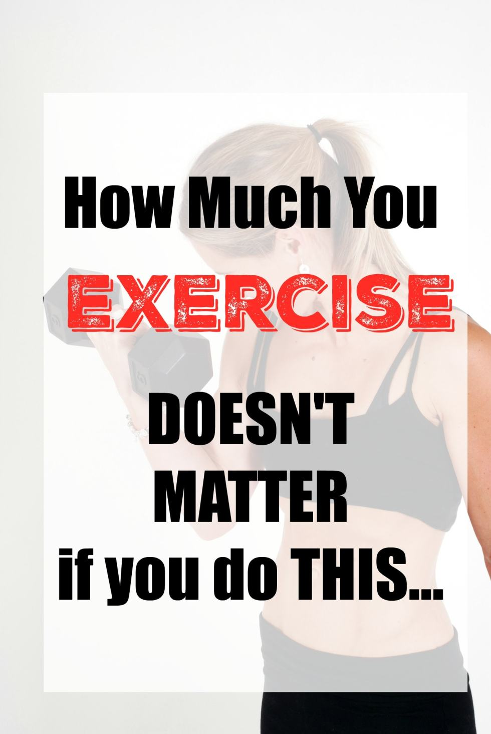How much you exercise really doesn't matter if you are doing this one thing, your efforts won't matter.