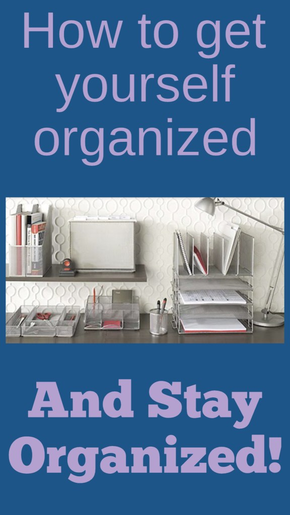 How to get Organized and Stay Organized