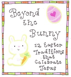 Beyond the Bunny- Christ-Centered Easter Tradition Ideas