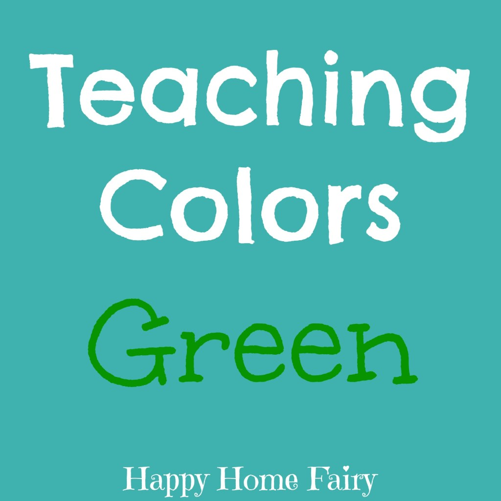 Teaching Colors - Green - Happy Home Fairy