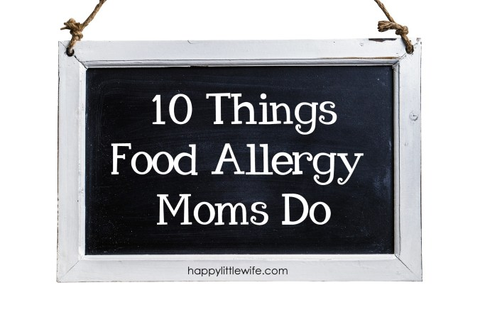 10 Things Food Allergy Moms Do