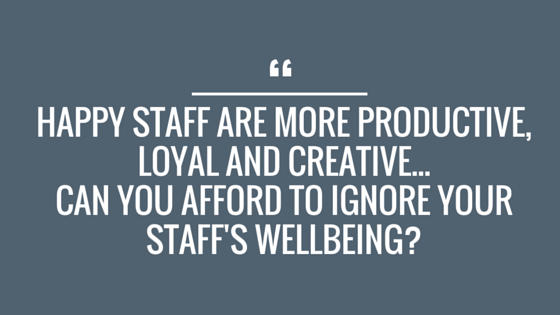 Happy staff are more productive, loyal and creative... - Blog