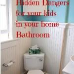 Hidden Dngers in the Bathroon for Kids