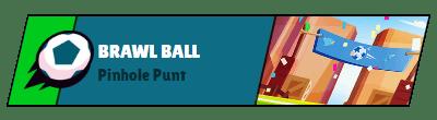 Brawl Ball Pinhole Punt