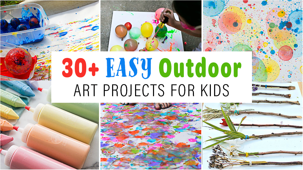 30+ Easy Outdoor Art Projects for Kids