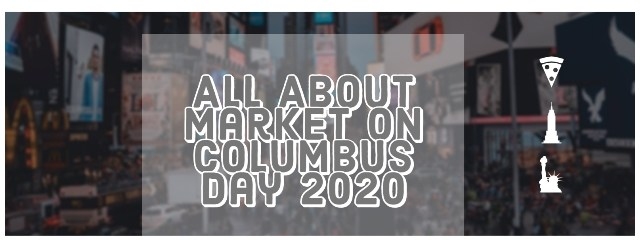 Are market open on Columbus Day 2020 ? All Minor Detailed For You