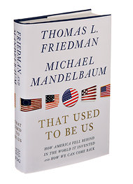 Thomas Friedman and Michael Mendelbaum - That That Used to be Us: How America Fell Behind in the World it Invented and How We Can Come Back