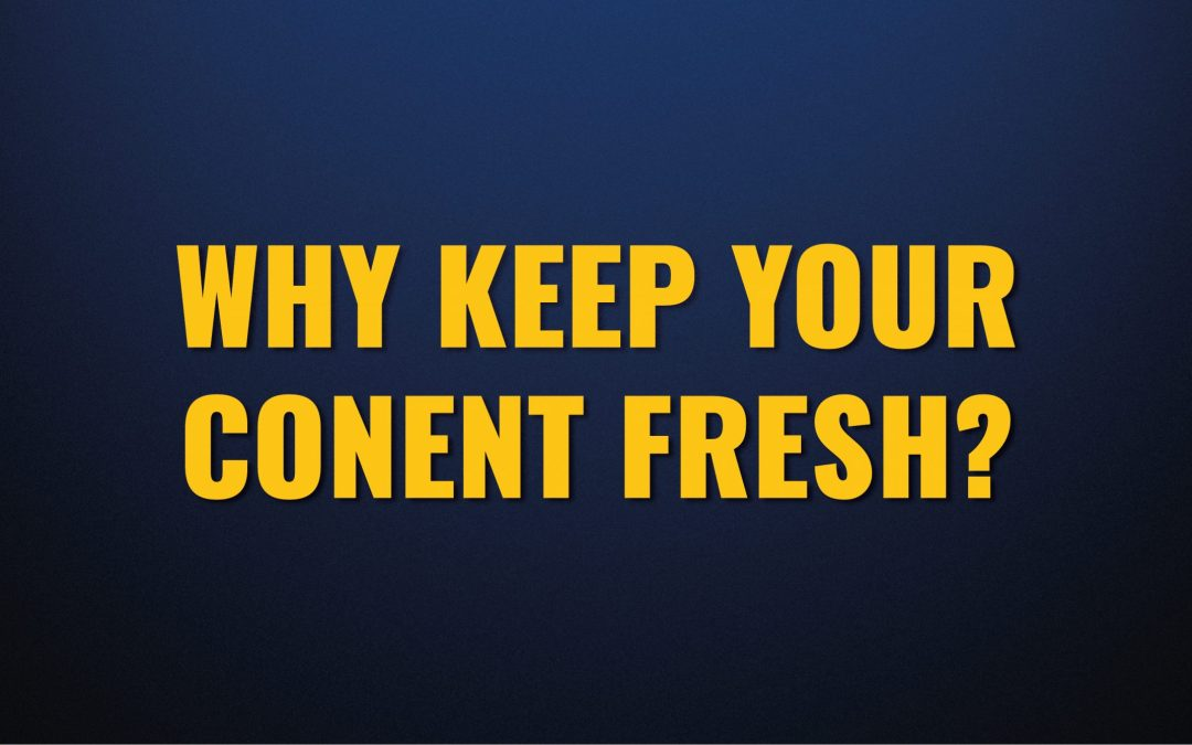 Why Keep Your Content Fresh?