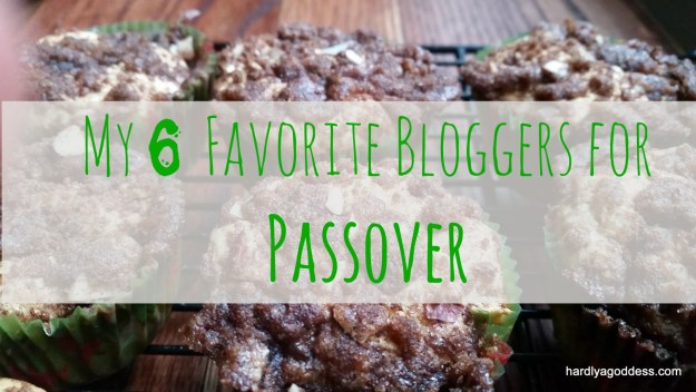 My 6 Favorite Bloggers for Passover | Hardly A Goddess