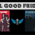 Feel Good Friday: Jefferson Starship and Firehouse