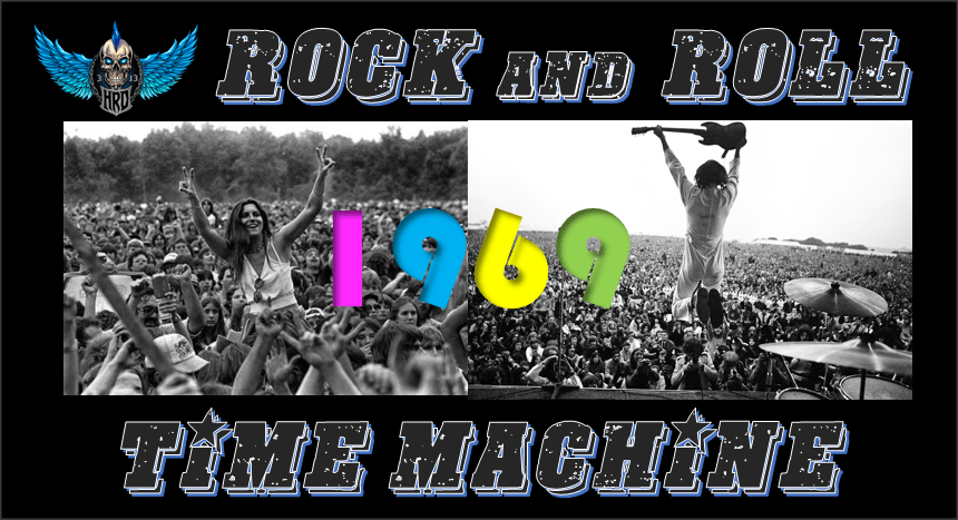 Rock And Roll Time Machine: THE YEAR…1969
