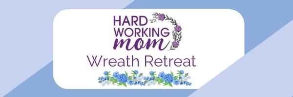 Hard Working Mom Wreath Retreat Header (1)