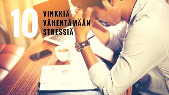 Mitä stressi on? Sekä 10 nopeaa vinkkiä stressin purkuun