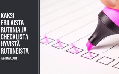 Kaksi erilaista rutiinia ja checklista hyvistä rutiineista