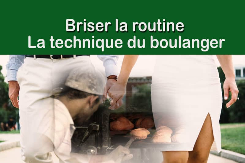 Briser la routine – La technique du boulanger