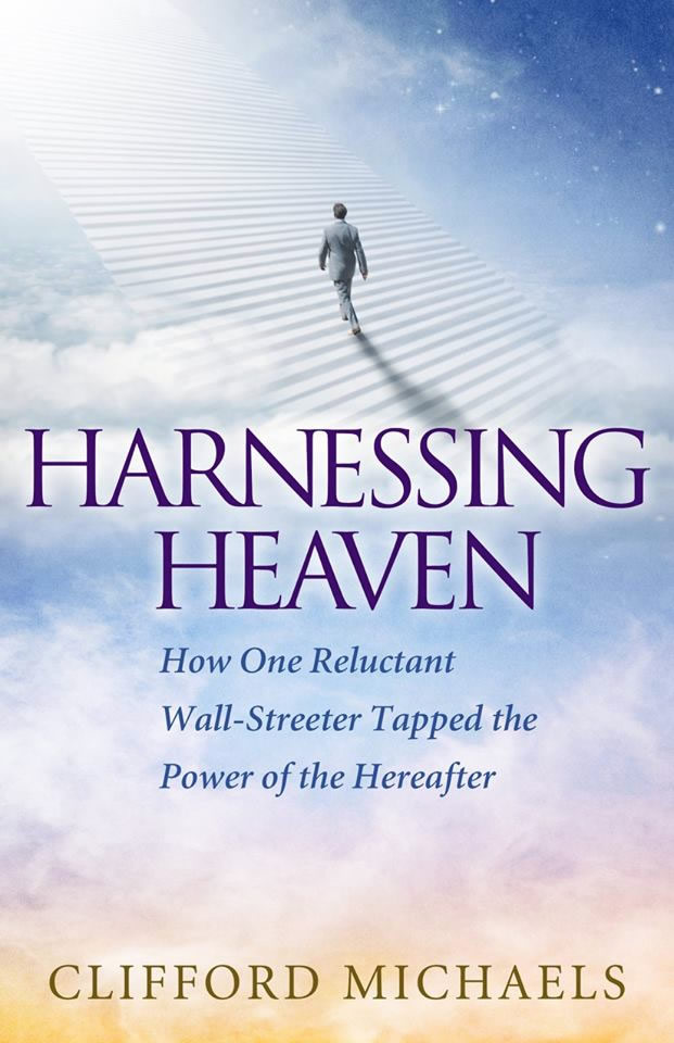 Harnessing Heaven: Inspiring Book, Inspirational Author, Self Discovery, Clifford Michaels