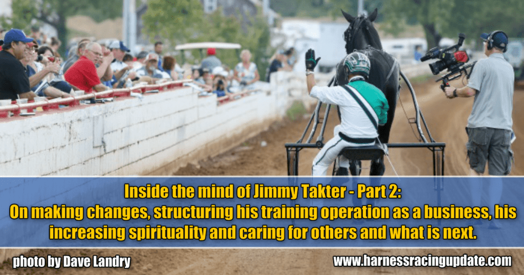 Inside the mind of Jimmy Takter – Part 2: On making changes, structuring his training operation as a business, his increasing spirituality and caring for others and what is next.