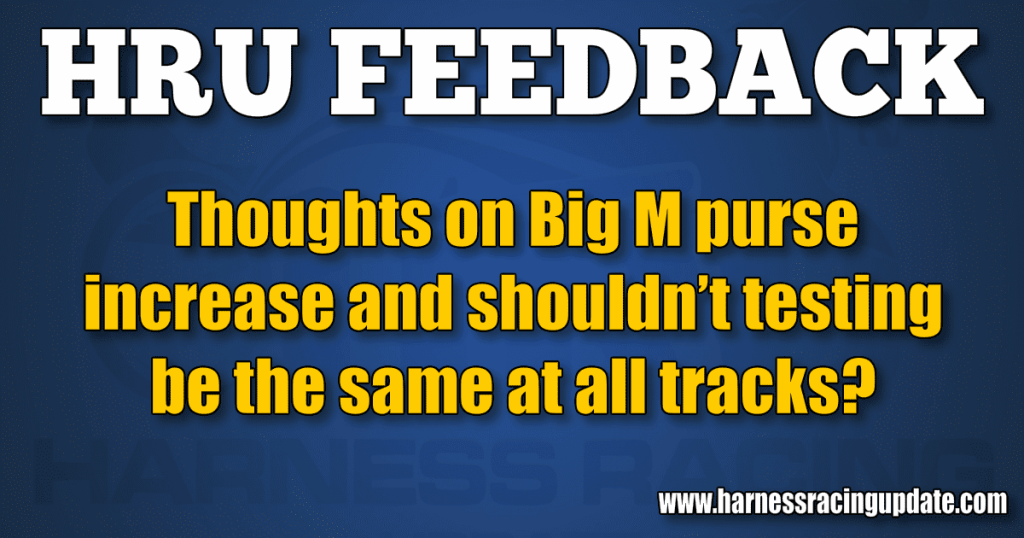 Thoughts on Big M purse increase and shouldn't testing be the same at all tracks?