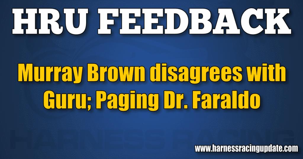 Murray Brown disagrees with Guru; Paging Dr. Faraldo