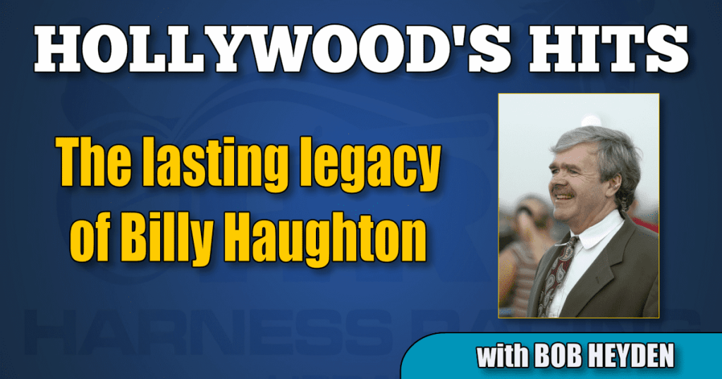 The lasting legacy of Billy Haughton