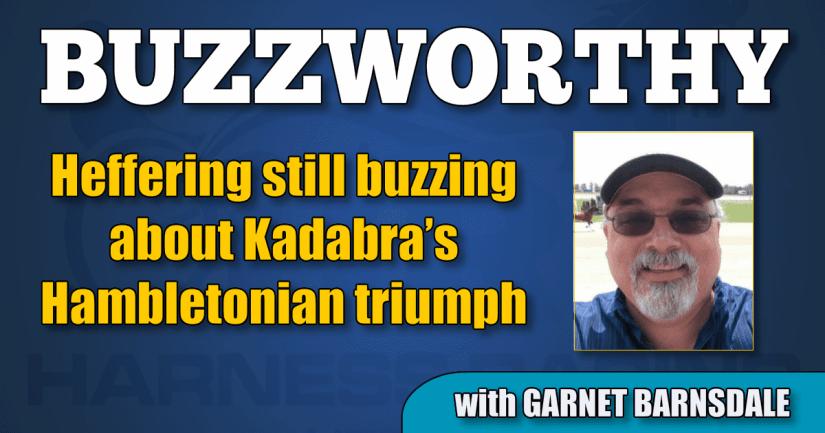 Heffering still buzzing about Kadabra's Hambletonian triumph