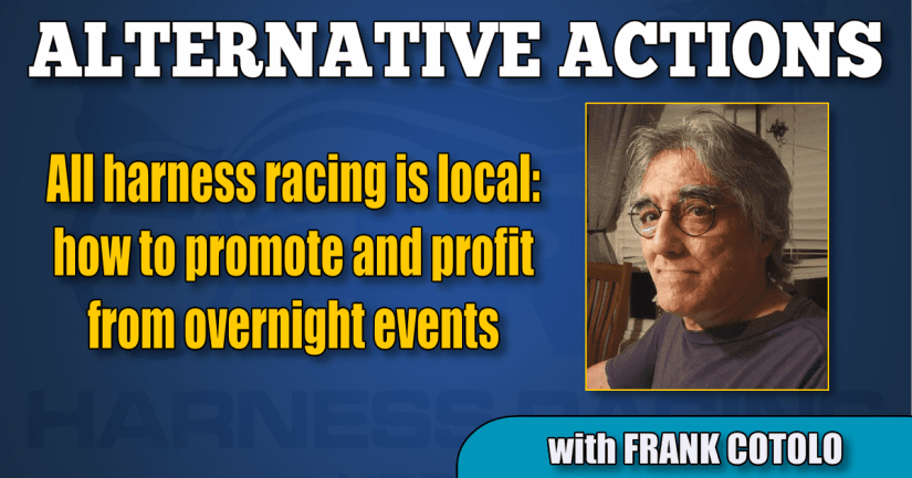 All harness racing is local: how to promote and profit from overnight events