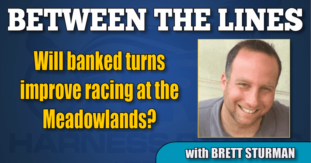 Will banked turns improve racing at the Meadowlands?