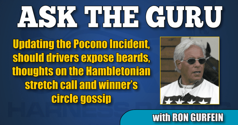 Updating the Pocono Incident, should drivers expose beards, thoughts on the Hambletonian stretch call and winner's circle gossip