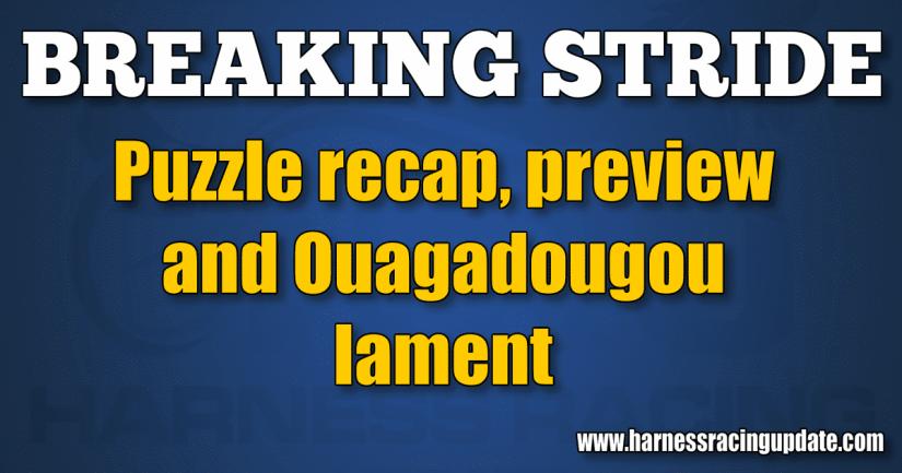 Puzzle recap, preview and Ouagadougou lament
