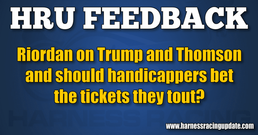 Riordan on Trump and Thomson and should handicappers bet the tickets they tout?