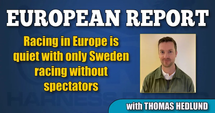 Racing in Europe is quiet with only Sweden racing without spectators