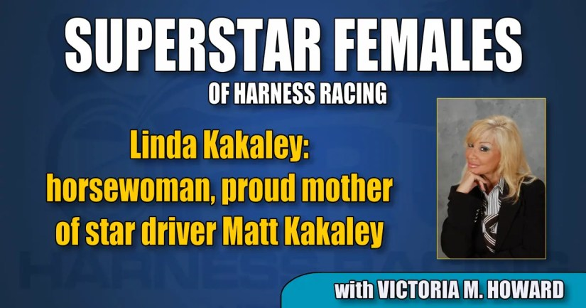 Linda Kakaley — horsewoman, proud mother of star driver Matt Kakaley