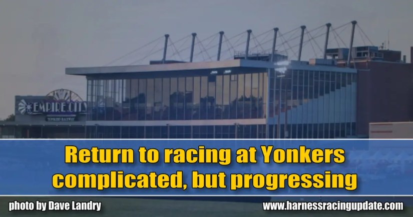 Return to racing at Yonkers complicated, but progressing