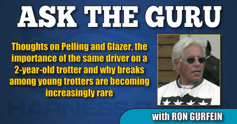 Thoughts on Pelling and Glazer, the importance of the same driver on a 2-year-old trotter and why breaks among young trotters are becoming increasingly rare